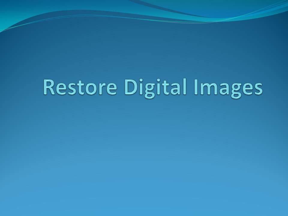 Restore Digital Images